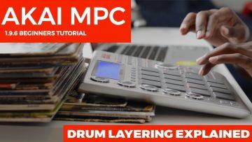 AKAI MPC 1.9.5 Tutorial: DRUM LAYERING EXPLAINED