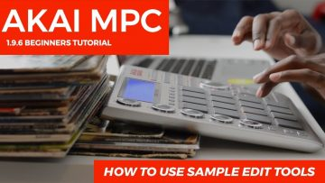 AKAI MPC 1.9.6 BEGINNER'S TUTORIAL  | HOW TO USE SAMPLE EDIT TOOLS